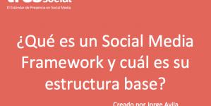 Social Media Framework – El Marco de Referencia para la Gestión de la Presencia Social Media